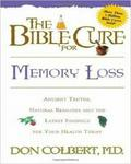 The Bible Cure For Memory Loss: Ancient Truths Natural Remedies And The Latest Findings For Your Health Today