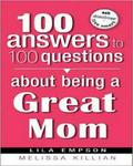 100 Answers About Being A Great Mom (100 Answers To 100 Questions)